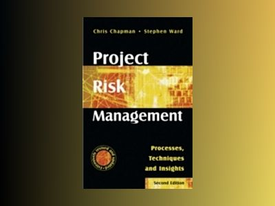 Project Risk Management: Processes, Techniques and Insights, 2nd Edition av Chris Chapman