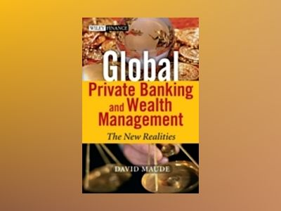 Global Private Banking and Wealth Management: The New Realities av David John Maude
