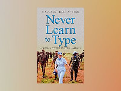 Never Learn to Type: A Woman at the United Nations av Margaret Joan Anstee