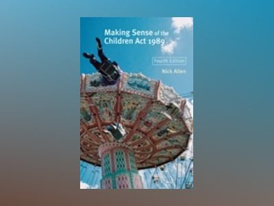 Making Sense of the Children Act 1989, 4th Edition av Nick Allen