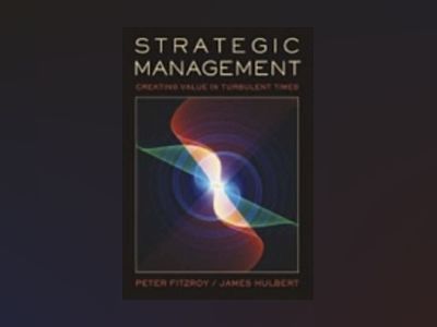 Strategic Management, Creating Value in Turbulent Times av Peter FitzRoy