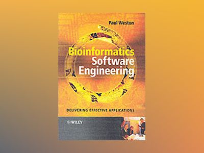 Bioinformatics Software Engineering: Delivering Effective Applications av Paul Weston