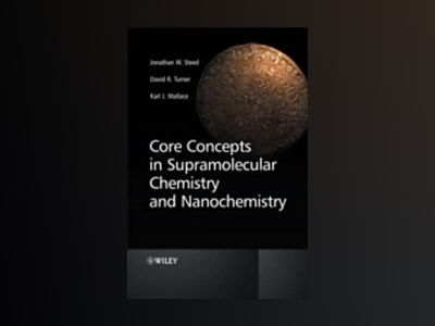 Core Concepts in Supramolecular Chemistry and Nanochemistry av Jonathan W. Steed