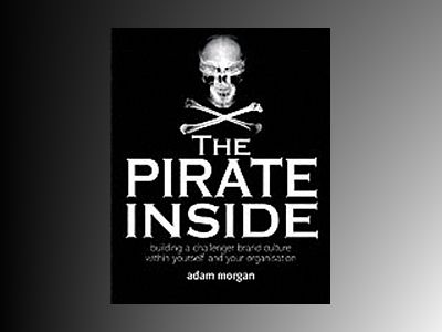 The Pirate Inside: Building a Challenger Brand Culture Within Yourself and av Adam Morgan