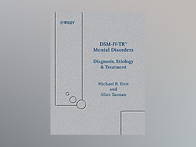 DSM-IV-TRTMMental Disorders: Diagnosis, Etiology and Treatment av Michael First