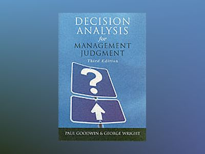 Decision Analysis for Management Judgment, 3rd Edition av Paul Goodwin