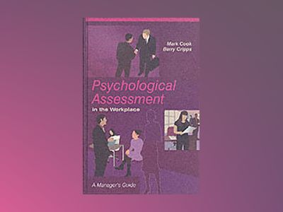 Psychological Assessment in the Workplace: A Manager's Guide av Mark Cook