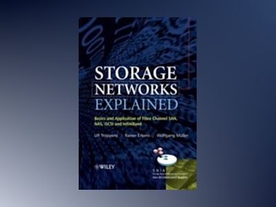 Storage Networks Explained: Basics and Application of Fibre Channel SAN, NA av Ulf Troppens