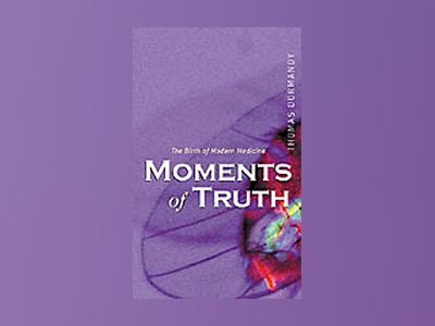 Moments of Truth : Four Creators of Modern Medicine av Thomas Dormandy