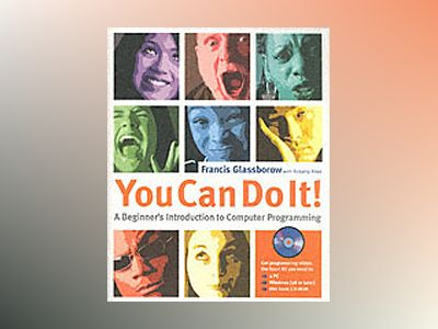 You Can Do It!: A Beginner?s Introduction to Computer Programming av Francis Glassborow