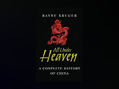 All Under Heaven: A Complete History of China av Rayne Kruger