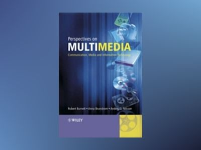 Perspectives on Multimedia: Communication, Media and Information Technology av Robert Burnett