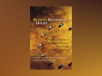 Beyond Reasonable Doubt: Reasoning Processes in Obsessive-Compulsive Disord av Kieron O'Connor