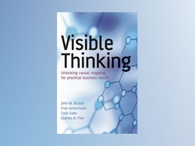 Visible Thinking: Unlocking causal mapping for practical business results av Fran Ackermann
