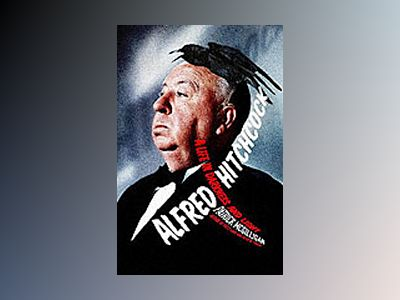 Alfred Hitchcock: A Life in Darkness and Light av Patrick McGilligan