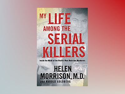My Life Among the Serial Killers: Inside the Minds of the World's Most Noto av Helen Morrison