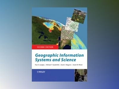 Geographic Information Systems and Science, 2nd Edition av Paul A. Longley