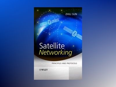 Satellite Networking: Principles and Protocols av Zhili Sun