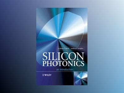 Silicon Photonics: An Introduction av Graham T. Reed