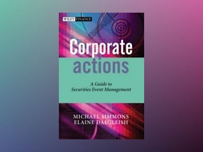 Corporate Actions: A Guide to Securities Event Management av Michael Simmons