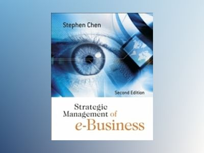 Strategic Management of e-Business, 2nd Edition av Stephen Chen