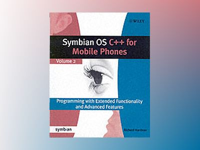 Symbian OS C++ for Mobile Phones: Programming with Extended Functionality a av Richard Harrison