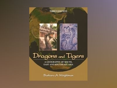 Dragons and Tigers: A Geography of South, East, and Southeast Asia, 3rd Edi av Barbara A. Weightman