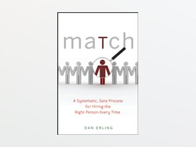 MATCH: A Systematic, Sane Process for Hiring the Right Person Every Time av Dan Erling