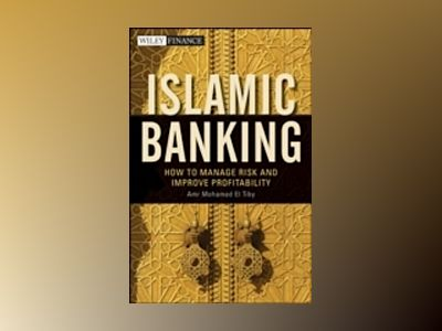 Islamic Banking: How to Manage Risk and Improve Profitability av Amr Mohamed El Tiby Ahmed
