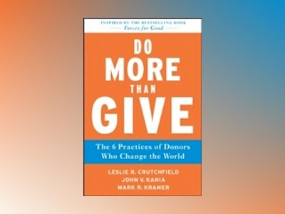 Do More Than Give: The Six Practices of Donors Who Change the World av Leslie R. Crutchfield