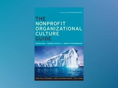 The Nonprofit Organizational Culture Guide: Revealing the Hidden Truths Tha av Paige Hull Teegarden