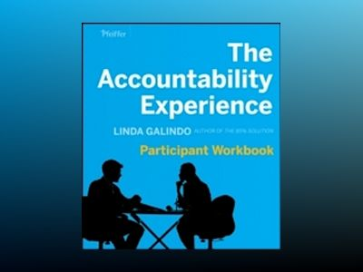 The Accountability Experience Participant Workbook and Self Assessemnt av Linda Galindo