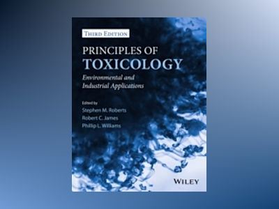 Principles of Toxicology: Environmental and Industrial Applications, 3rd Ed av Phillip L. Williams