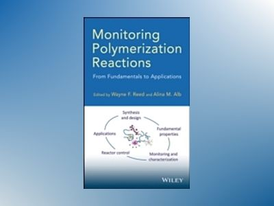 Monitoring Polymerization Reactions: From Fundamentals to Applications av Wayne F. Reed