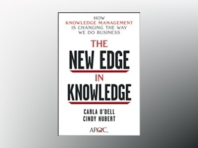 The New Edge in Knowledge: How Knowledge Management Is Changing the Way We av Carla O'Dell
