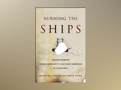 Burning the Ships: Transforming Your Company's Culture Through Intellectual av Marshall Phelps