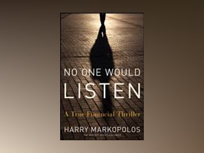 No One Would Listen: A True Financial Thriller av Harry Markopolos