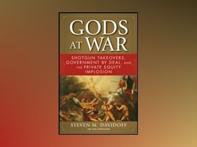 Gods at War: Shotgun Takeovers, Government by Deal, and the Private Equity av Steven M. Davidoff