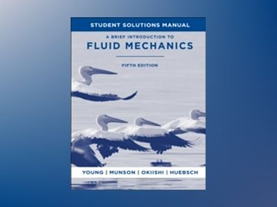 A Brief Introduction To Fluid Mechanics, Student Solutions Manual , 5th Edi av Donald F. Young
