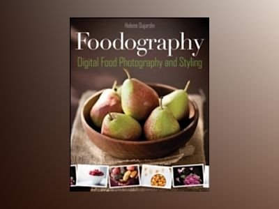 Foodography: Digital Food Photography for Bloggers, Foodies, and Restaurant av Helene Dujardin