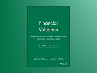 Financial Valuation: Applications and Models and Financial Valuation Workbo av James R. Hitchner