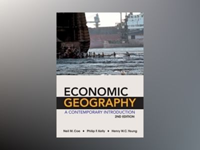 Economic Geography - A Contemporary Introduction av Neil Coe