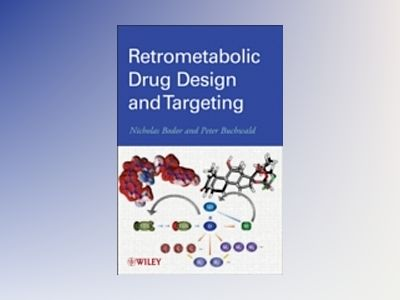 Retrometabolic Drug Design and Targeting av Nicholas Bodor
