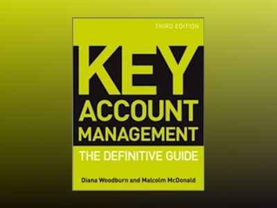 Key Account Management: The Definitive Guide, 3rd Edition av Diana Woodburn