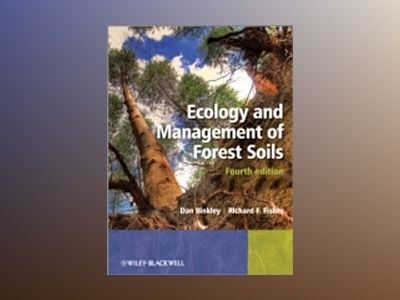 Ecology and Management of Forest Soils, 4th Edition av Richard Fisher