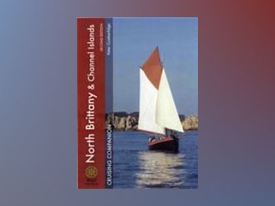 North Brittany and Channel Islands Cruising Companion, 2nd Edition av Peter Cumberlidge