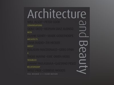 Architecture and Beauty: Conversations with Architects about a Troubled Rel av Yael Reisner