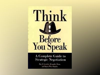 Think Before You Speak: A Complete Guide to Strategic Negotiation av Roy J. Lewicki