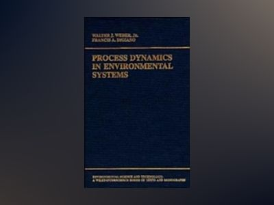 Process Dynamics in Environmental Systems av Walter J. Weber