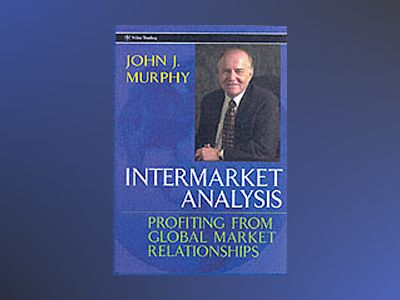 Intermarket Analysis: Profiting from Global Market Relationships av John J. Murphy